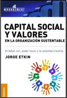 """Libro de RSE """"Capital Social y Valores en la Organización Sustentable"""" de Jorge Etkin"""